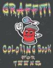 Graffiti Coloring Book For Teens: Street Art Coloring Book; Graffiti Art Book; Graffiti Style Coloring Book Cover Image