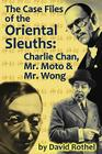 The Case Files of the Oriental Sleuths: Charlie Chan, Mr. Moto, and Mr. Wong Cover Image