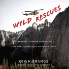 Wild Rescues Lib/E: A Paramedic's Extreme Adventures in Yosemite, Yellowstone, and Grand Teton Cover Image