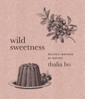 Wild Sweetness: Recipes Inspired by Nature Cover Image
