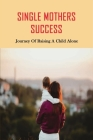 Single Mothers Success: Journey Of Raising A Child Alone: Tips For Raising A Child Alone Cover Image