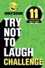 The Try Not to Laugh Challenge - 11 Year Old Edition: A Hilarious and Interactive Joke Book Toy Game for Kids - Silly One-Liners, Knock Knock Jokes, a Cover Image