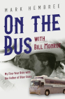 On the Bus with Bill Monroe: My Five-Year Ride with the Father of Blue Grass (Music in American Life) Cover Image