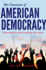 The Character of American Democracy: Preserving Our Past, Protecting Our Future Cover Image
