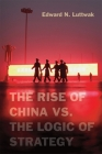 The Rise of China vs. the Logic of Strategy Cover Image