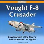 Vought F-8 Crusader: Development of the Navy's First Supersonic Jet Fighter Cover Image