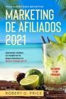 Marketing de Afiliados 2021: Paso a Paso Guía Definitiva -¡Aprenda a beber un mojito en la playa mientras tu dinero trabaja por ti! Cover Image