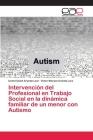 Intervención del Profesional en Trabajo Social en la dinámica familiar de un menor con Autismo Cover Image