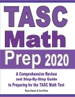 TASC Math Prep 2020: A Comprehensive Review and Step-By-Step Guide to Preparing for the TASC Math Test Cover Image