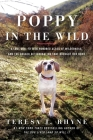 Poppy in the Wild : A Lost Dog, Fifteen Hundred Acres of Wilderness, and the Dogged Determination that Brought Her Home Cover Image
