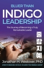 'Bluer than Indigo' Leadership: The Journey of Becoming a Truly Remarkable Leader Cover Image