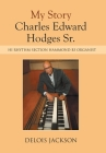 My Story Charles Edward Hodges Sr.: Hi Rhythm Section Hammond B-3 Organist Cover Image