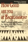 How Good Are You at Backgammon?: 50 Challenging Situations for You to Rate Your Ability with the Experts Cover Image