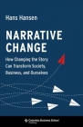 Narrative Change: How Changing the Story Can Transform Society, Business, and Ourselves Cover Image