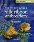 Textile Artist: The Art of Felting and Silk Ribbon Embroidery (The Textile Artist) Cover Image