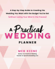 A Practical Wedding Planner: A Step-By-Step Guide to Creating the Wedding You Want with the Budget You've Got (Without Losing Your Mind in the Proc Cover Image