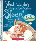 You Wouldn't Want to Live Without Sleep! (You Wouldn't Want to Live Without…) (You Wouldn't Want to Live Without...) Cover Image