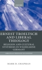 Ernst Troeltsch and Liberal Theology: Religion and Cultural Synthesis in Wilhelmine Germany (Christian Theology in Context) Cover Image