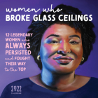 2022 Women Who Broke Glass Ceilings Wall Calendar: 12 Legendary Women Who Always Persisted and Fought Their Way to the Top Cover Image