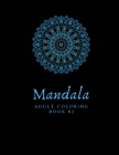 MANDALA Adult Coloring Book 2: Relieve Stress and Anxiety with Paisley Flower Mandala Designs 8.5x11