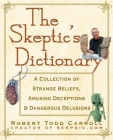 The Skeptic's Dictionary: A Collection of Strange Beliefs, Amusing Deceptions, and Dangerous Delusions Cover Image