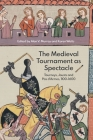 The Medieval Tournament as Spectacle: Tourneys, Jousts and Pas d'Armes, 1100-1600 Cover Image