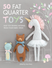 50 Fat Quarter Toys: Easy Toy Sewing Patterns from Your Fabric Stash Cover Image