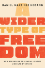 A Wider Type of Freedom: How Struggles for Racial Justice Liberate Everyone Cover Image