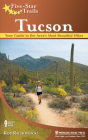 Five-Star Trails: Tucson: Your Guide to the Area's Most Beautiful Hikes Cover Image