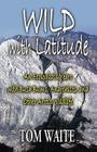 WILD with Latitude: An Ecologist's Years with Bush Bums, Anarchists, and Other Arctic Wildlife Cover Image
