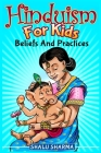 Hinduism For Kids: Beliefs And Practices Cover Image