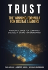 Trust: The Winning Formula for Digital Leaders. A Practical Guide for Companies Engaged in Digital Transformation Cover Image