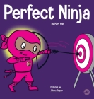 Perfect Ninja: A Children's Book About Developing a Growth Mindset Cover Image