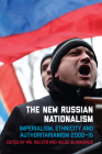 The New Russian Nationalism: Imperialism, Ethnicity and Authoritarianism 2000-2015 Cover Image