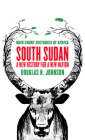 South Sudan: A New History for a New Nation (Ohio Short Histories of Africa) Cover Image