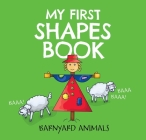 My First Shapes Book: Barnyard Animals: Kids Learn their Shapes with this Educational and Fun Board Book! (Barnyard Basics #2) Cover Image