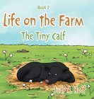 Life on the Farm: The Tiny Calf Cover Image