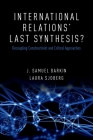 International Relations' Last Synthesis?: Decoupling Constructivist and Critical Approaches Cover Image