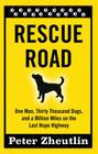 Rescue Road: One Man, Thirty Thousand Dogs, and a Million Miles on the Last Hope Highway Cover Image