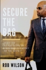 Secure the Bag: Create the life you desire by managing your money like you mean it. Cover Image