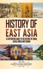 History of East Asia: A Captivating Guide to the History of China, Japan, Korea and Taiwan Cover Image