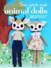 Sew Your Own Animal Dolls: 25 creative dolls to make and give Cover Image
