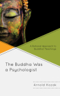 The Buddha Was a Psychologist: A Rational Approach to Buddhist Teachings Cover Image