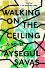 Walking on the Ceiling: A Novel Cover Image
