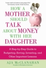 How a Mother Should Talk About Money with Her Daughter: A Step-by-Step Guide to Budgeting, Saving, Investing, and Other Important Lessons Cover Image