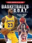Basketball's G.O.A.T.: Michael Jordan, Lebron James, and More Cover Image
