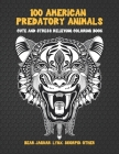 100 American Predatory Animals - Cute and Stress Relieving Coloring Book - Bear, Jaguar, Lynx, Scorpio, other Cover Image
