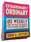 Extraordinarily Ordinary: Us Weekly and the Rise of Reality Television Celebrity Cover Image