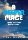 A Deeper Place: Divine Vision for God's People Cover Image