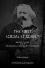 The First Socialist Schism: Bakunin vs. Marx in the International Working Men's Association Cover Image